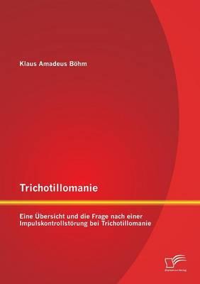 Trichotillomanie: Eine Ubersicht Und Die Frage Nach Einer Impulskontrollstorung Bei Trichotillomanie (Paperback)