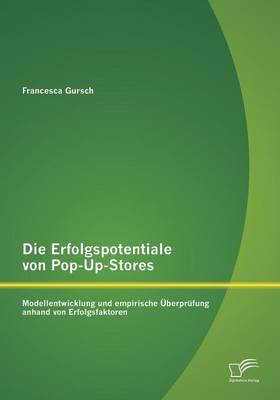 Die Erfolgspotentiale Von Pop-Up-Stores: Modellentwicklung Und Empirische Uberprufung Anhand Von Erfolgsfaktoren (Paperback)