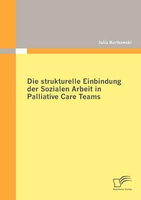 Die Strukturelle Einbindung Der Sozialen Arbeit in Palliative Care Teams (Paperback)
