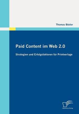 Paid Content Im Web 2.0: Strategien Und Erfolgsfaktoren Fur Printverlage (Paperback)