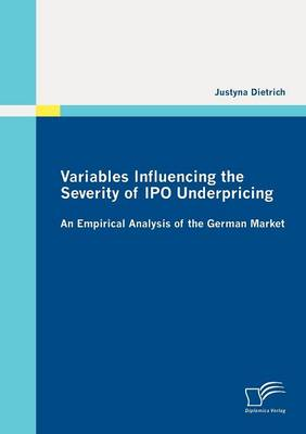 Variables Influencing the Severity of IPO Underpricing: An Empirical Analysis of the German Market (Paperback)