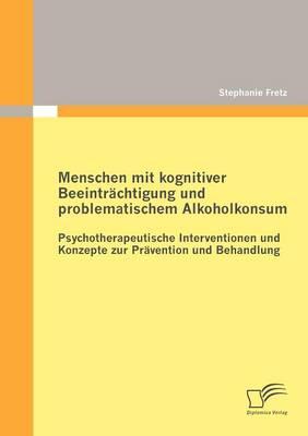 Menschen Mit Kognitiver Beeintr Chtigung Und Problematischem Alkoholkonsum - Psychotherapeutische Interventionen Und Konzepte Zur PR Vention Und Behandlung (Paperback)