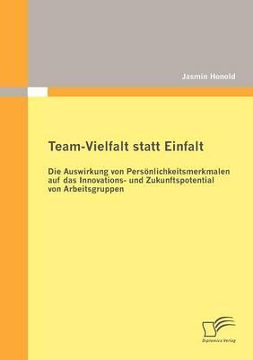 Team-Vielfalt Statt Einfalt: Die Auswirkung Von Pers Nlichkeitsmerkmalen Auf Das Innovations- Und Zukunftspotential Von Arbeitsgruppen (Paperback)