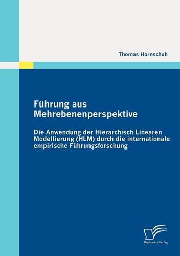F Hrung Aus Mehrebenenperspektive: Die Anwendung Der Hierarchisch Linearen Modellierung (HLM) Durch Die Internationale Empirische F Hrungsforschung (Paperback)