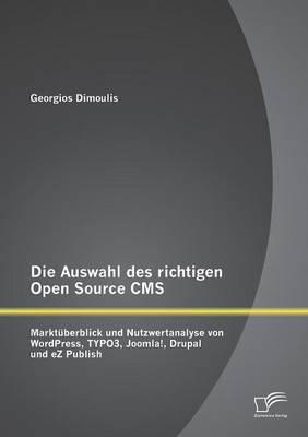 Die Auswahl Des Richtigen Open Source CMS: Marktuberblick Und Nutzwertanalyse Von Wordpress, Typo3, Joomla!, Drupal Und EZ Publish (Paperback)