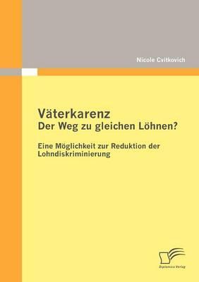 V Terkarenz: Der Weg Zu Gleichen L Hnen? Eine M Glichkeit Zur Reduktion Der Lohndiskriminierung (Paperback)