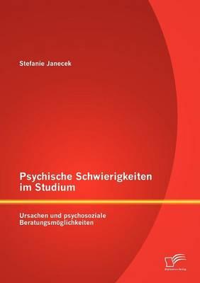 Psychische Schwierigkeiten Im Studium: Ursachen Und Psychosoziale Beratungsm Glichkeiten (Paperback)