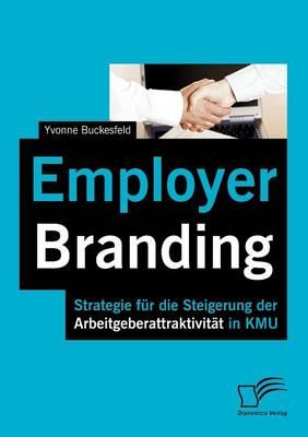 Employer Branding: Strategie Fur Die Steigerung Der Arbeitgeberattraktivit T in Kmu (Paperback)