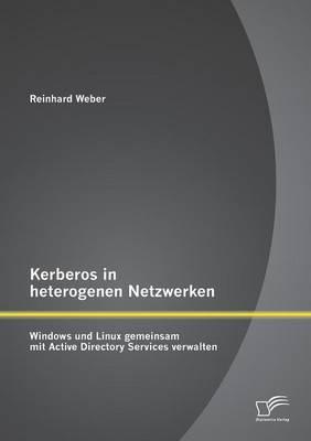 Kerberos in Heterogenen Netzwerken: Windows Und Linux Gemeinsam Mit Active Directory Services Verwalten (Paperback)