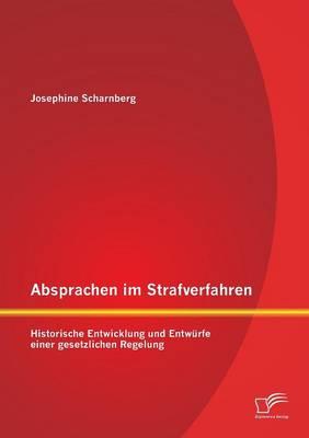 Absprachen Im Strafverfahren: Historische Entwicklung Und Entwurfe Einer Gesetzlichen Regelung (Paperback)