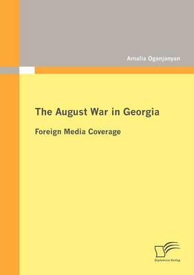 The August War in Georgia: Foreign Media Coverage (Paperback)