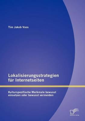 Lokalisierungsstrategien Fur Internetseiten: Kulturspezifische Merkmale Bewusst Einsetzen Oder Bewusst Vermeiden (Paperback)
