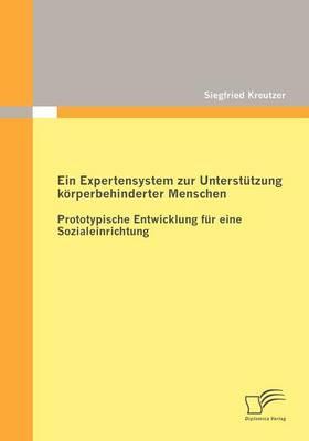 Expertensystem Zur Unterst Tzung K Rperbehinderter Menschen: Prototypische Entwicklung Fur Eine Sozialeinrichtung (Paperback)