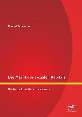 Die Macht Des Sozialen Kapitals: Die Beste Investition in Sich Selbst (Paperback)