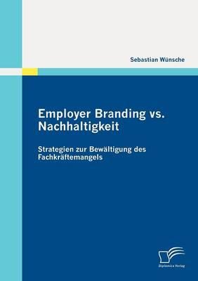 Employer Branding vs. Nachhaltigkeit: Strategien Zur Bew Ltigung Des Fachkr Ftemangels (Paperback)