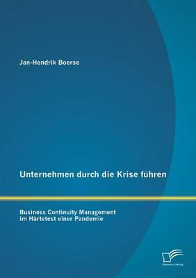 Unternehmen Durch Die Krise Fuhren: Business Continuity Management Im Hartetest Einer Pandemie (Paperback)
