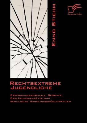 Rechtsextreme Jugendliche: Erkennungsmerkmale, Begriffe, Erkl Rungsans Tze Und Schulische Handlungsm Glichkeiten (Paperback)