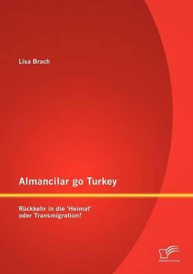 Almancilar Go Turkey - R ckkehr in Die 'heimat' Oder Transmigration? (Paperback)