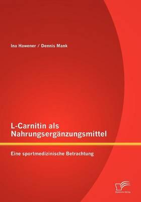 L-Carnitin ALS Nahrungserg Nzungsmittel: Eine Sportmedizinische Betrachtung (Paperback)