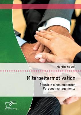 Mitarbeitermotivation: Baustein Eines Modernen Personalmanagements (Paperback)