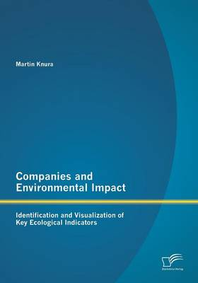 Companies and Environmental Impact: Identification and Visualization of Key Ecological Indicators (Paperback)