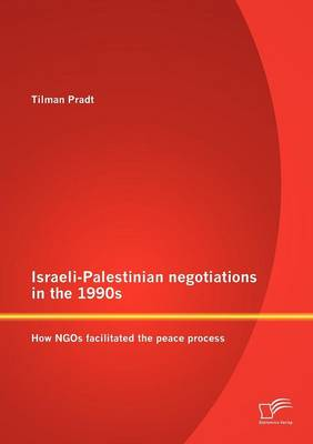 Israeli-Palestinian Negotiations in the 1990s: How NGOs Facilitated the Peace Process (Paperback)