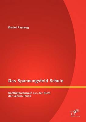 Das Spannungsfeld Schule: Konfliktpotenziale Aus Der Sicht Der Lehrer/Innen (Paperback)