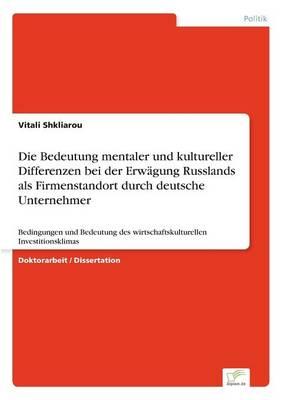 Die Bedeutung Mentaler Und Kultureller Differenzen Bei Der Erwagung Russlands ALS Firmenstandort Durch Deutsche Unternehmer (Paperback)