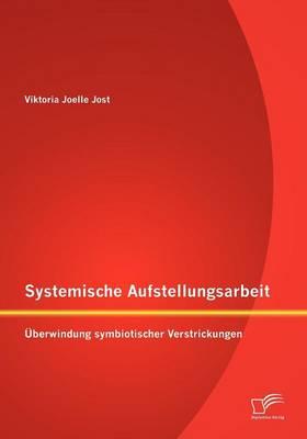 Systemische Aufstellungsarbeit: Berwindung Symbiotischer Verstrickungen (Paperback)
