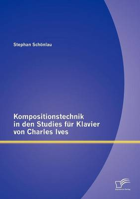 Kompositionstechnik in Den Studies Fur Klavier Von Charles Ives (Paperback)