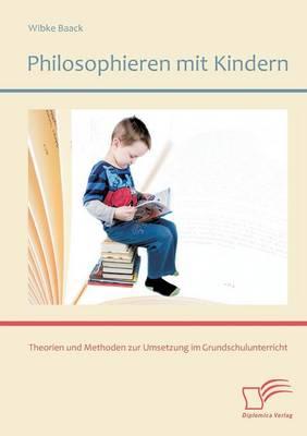Philosophieren Mit Kindern: Theorien Und Methoden Zur Umsetzung Im Grundschulunterricht (Paperback)