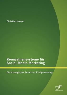 Kennzahlensysteme Fur Social Media Marketing: Ein Strategischer Ansatz Zur Erfolgsmessung (Paperback)