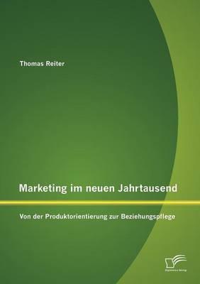 Marketing Im Neuen Jahrtausend: Von Der Produktorientierung Zur Beziehungspflege (Paperback)