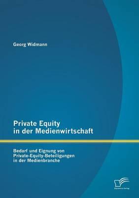 Private Equity in Der Medienwirtschaft: Bedarf Und Eignung Von Private-Equity-Beteiligungen in Der Medienbranche (Paperback)
