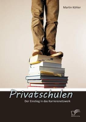 Privatschulen: Der Einstieg in Das Karrierenetzwerk (Paperback)