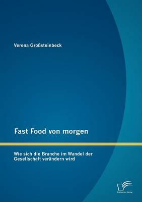 Fast Food Von Morgen: Wie Sich Die Branche Im Wandel Der Gesellschaft Verandern Wird (Paperback)