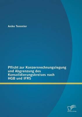 Pflicht Zur Konzernrechnungslegung Und Abgrenzung Des Konsolidierungskreises Nach Hgb Und Ifrs (Paperback)