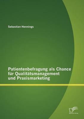 Patientenbefragung ALS Chance Fur Qualit Tsmanagement Und Praxismarketing (Paperback)