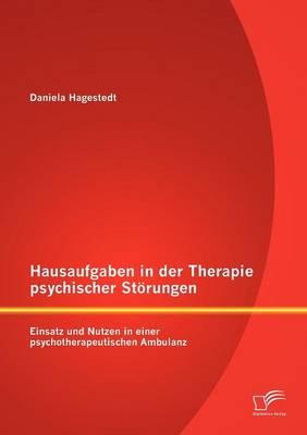 Hausaufgaben in Der Therapie Psychischer St Rungen: Einsatz Und Nutzen in Einer Psychotherapeutischen Ambulanz (Paperback)