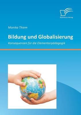 Bildung Und Globalisierung: Konsequenzen Fur Die Elementarpadagogik (Paperback)