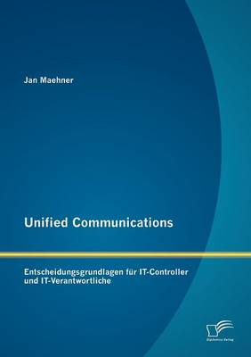 Unified Communications: Entscheidungsgrundlagen Fur IT-Controller Und IT-Verantwortliche (Paperback)