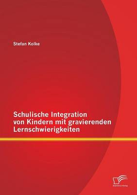 Schulische Integration Von Kindern Mit Gravierenden Lernschwierigkeiten (Paperback)