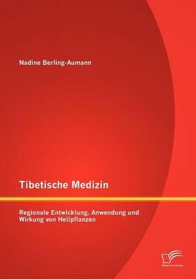 Tibetische Medizin: Regionale Entwicklung, Anwendung Und Wirkung Von Heilpflanzen (Paperback)