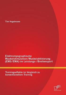 Elektromyographische Muskelstimulation/Muskelaktivierung (EMS/Ema) Im Leistungs-/Breitensport: Trainingseffekte Im Vergleich Zu Konventionellem Training (Paperback)