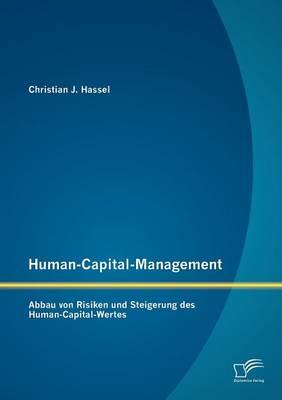 Human-Capital-Management: Abbau Von Risiken Und Steigerung Des Human-Capital-Wertes (Paperback)