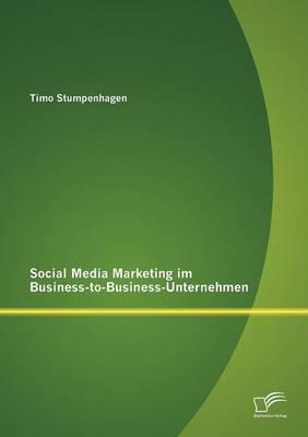 Social Media Marketing Im Business-To-Business-Unternehmen (Paperback)