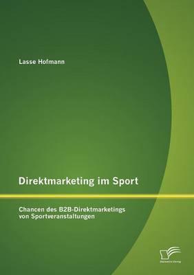Direktmarketing Im Sport: Chancen Des B2B-Direktmarketings Von Sportveranstaltungen (Paperback)