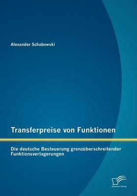 Transferpreise Von Funktionen: Die Deutsche Besteuerung Grenzuberschreitender Funktionsverlagerungen (Paperback)