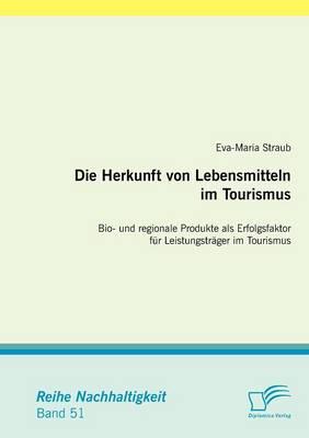 Die Herkunft Von Lebensmitteln Im Tourismus: Bio- Und Regionale Produkte Als Erfolgsfaktor Fur Leistungstrager Im Tourismus (Paperback)
