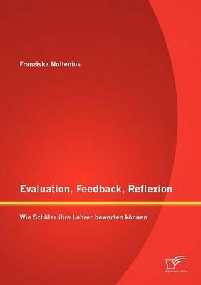 Evaluation, Feedback, Reflexion: Wie Schuler Ihre Lehrer Bewerten Konnen (Paperback)